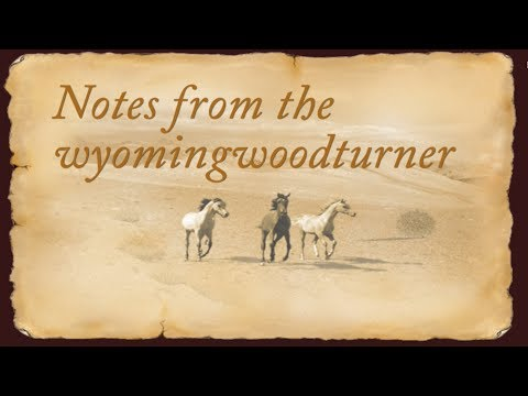 Notes From the Wyomingwoodturner  February 2018 with Sam Angelo
